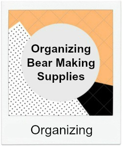 Organize Teddy Bear Making Supplies